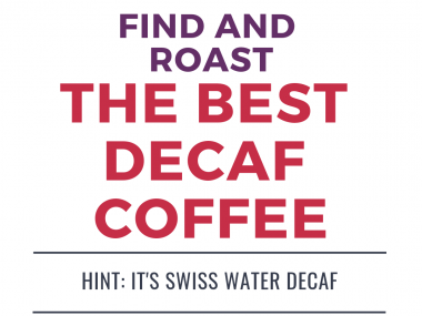 find and roast the best decaf coffee